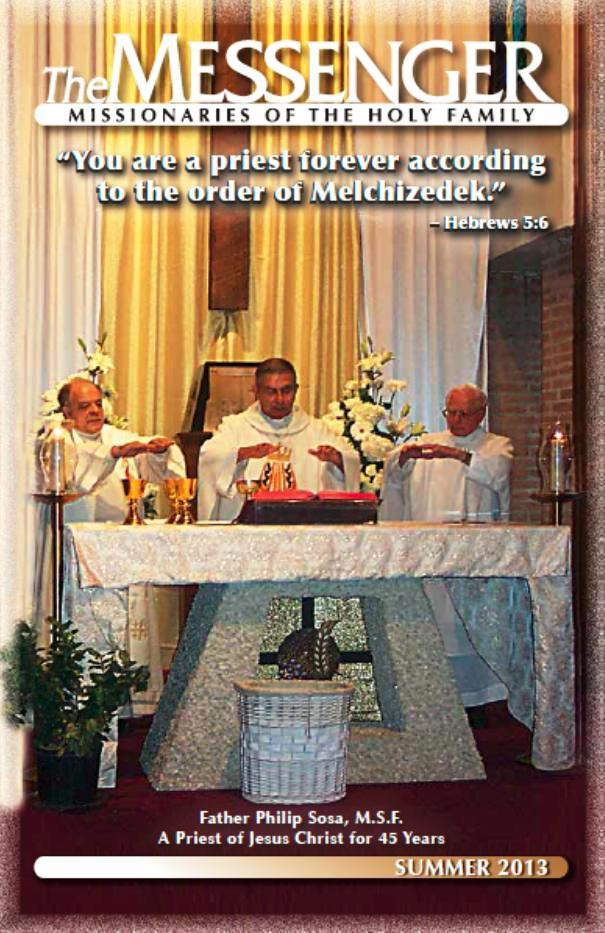 The front cover of The Messenger, Summer 2013, features Very Reverend Philip Sosa, M.S.F., provincial superior, celebrating Mass in thanksgiving for his 45 years as a priest of Jesus Christ.