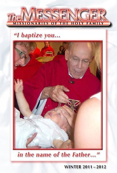 The front cover of The Messenger, Winter 2011-12 issue, features Father Jim Wuerth, M.S.F. baptizing his great niece during a Sunday Mass celebrating his 40th anniversary as a priest.
