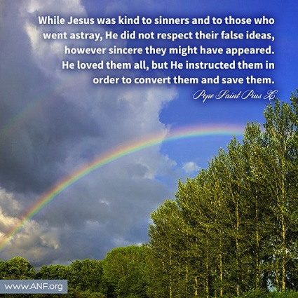Jesus Christ has very accepting of people, but He did not confirm them in their sins. He invited them to conversion.
